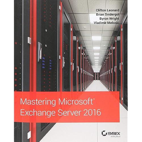 Mastering Microsoft Exchange Server 2016: Clifton Leonard