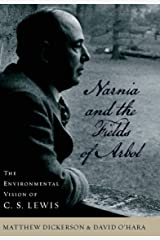 Narnia and the Fields of Arbol: The Environmental Vision of C.S. Lewis (Culture of the Land) Kindle Edition