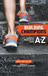 Building Champions: Success Principles from A-to-Z
