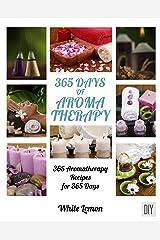 Aromatherapy: 365 Days of Aromatherapy Recipes Book Kindle Edition