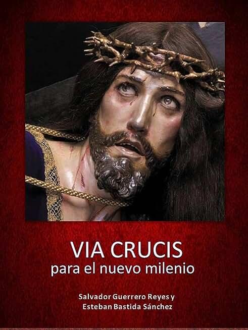 Via Crucis para el nuevo milenio: Poema Poético religioso (Spanish Edition)