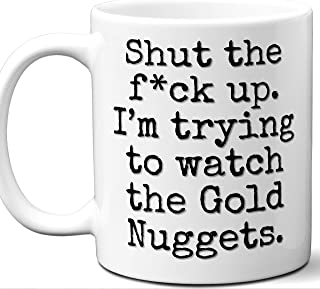 Gold Nuggets Gifts For Men Women. Shut Up I'm Trying To Watch. Cool Unique Funny Gift Idea Gold Nuggets Coffee Mug For Fans Sports Lovers. Football Hockey Birthday Father's Day Christmas.