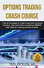 Options Trading Crash Course: 7 Secret strategies to trade to get your financial freedom. Tips and Tricks to making a profit with Options Trading and Day trading.