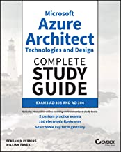 Microsoft Azure Architect Technologies and Design Complete Study Guide: Exams AZ-303 and AZ-304
