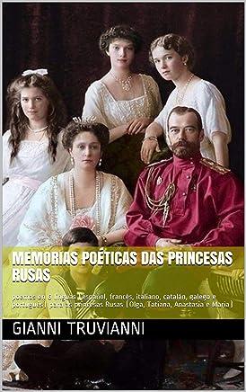 Memorias Poéticas Das Princesas Rusas: poemas en 6 linguas (español, francés, italiano, catalán, galego e portugués) para as princesas Rusas (Olga, Tatiana, Anastasia e Maria)