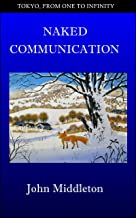 Naked Communication (Tokyo, From One to Infinity Book 36) (English Edition)