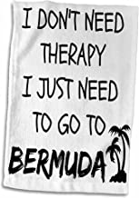 3D Rose I Don't Therapy I Just Need to Go to Bermuda Hand Towel, 15 x 22