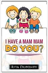 I Have a Mam Mam...Do You? Kindle Edition