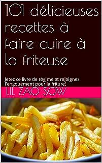 101 délicieuses recettes à faire cuire à la friteuse: Jetez ce livre de régime et..
