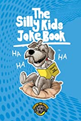 The Silly Kids Joke Book: 500+ Hilarious Jokes That Will Make You Laugh Out Loud! (Books for Smart Kids) Kindle Edition