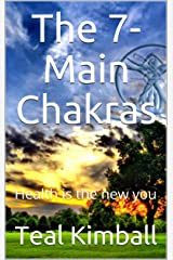The 7-Main Chakras: Health is the new you Kindle Edition