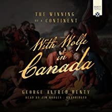 With Wolfe in Canada: The Henty Historical Novel Collection