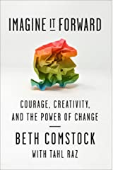 Imagine It Forward: Courage, Creativity, and the Power of Change Kindle Edition