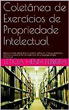 Coletânea de Exercícios de Propriedade Intelectual: 452 exercícios sobre direito autoral, software, marcas, patentes, cont...