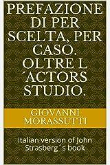 Prefazione di Per Scelta, per caso. Oltre l´Actors Studio.: Italian version of John Strasberg´s book (Method acting Vol. 2) (Italian Edition) Kindle Edition