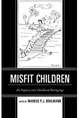 Misfit Children: An Inquiry into Childhood Belongings (Children and Youth in Popular Culture) Kindle Edition