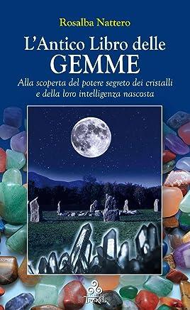 LAntico Libro delle GEMME: Alla scoperta del potere segreto dei cristalli e della loro intelligenza nascosta