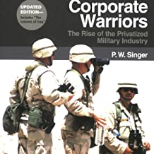 Corporate Warriors: The Rise of the Privatized Military Industry, Updated Edition: (Cornell Studies in Security Affairs)