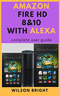Amazon fire tablet HD 8 & 10 with Alexa: amazon fire tablet HD 7 8 10 with Alexa user guide manual for dummies table