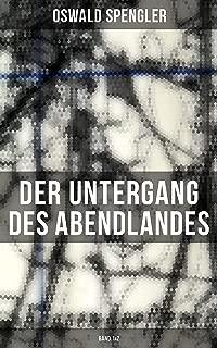 Der Untergang des Abendlandes (Band 1&2): Umrisse einer Morphologie der Weltgeschichte + Welthistorische Perspektiven (German Edition)