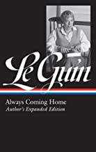 Ursula K. Le Guin: Always Coming Home (LOA #315): Author's Expanded Edition (Library of America Ursula K. Le Guin Edition)