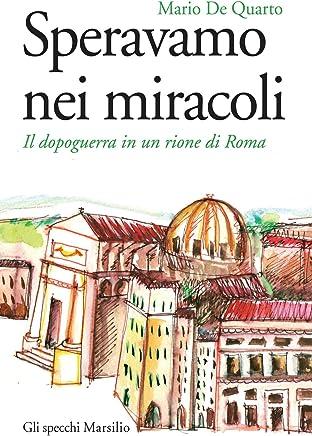 Speravamo nei miracoli: Il dopoguerra in un rione di Roma (Gli specchi)