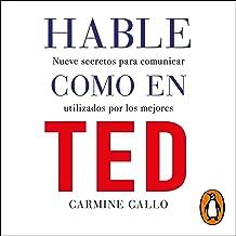 Hable como en TED [Talk Like in TED]: Nueve secretos para comunicar utilizados por los mejores [Nine Secrets to Communicate Used by the Best]