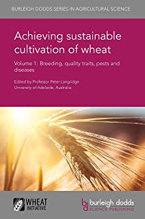 Achieving sustainable cultivation of wheat Volume 1: Breeding, quality traits, pests and diseases (Burleigh Dodds Series i...