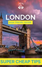 Super Cheap London Travel Guide 2020/ 2021: How to Enjoy a $1,000 trip to London for $120 (English Edition)