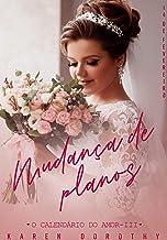 Mudança de planos (O Calendário do Amor Livro 3)