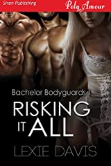 Risking It All [Bachelor Bodyguards 1] (Siren Publishing PolyAmour) Kindle Edition