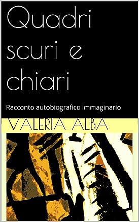Quadri scuri e chiari: Racconto autobiografico immaginario (Le chiavi - Didagen.net Roma Tre Vol. 3)