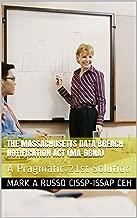 The Massachusetts Data Breach  Notification Act (MA-DBNA): A Pragmatic 21st Solution (English Edition)