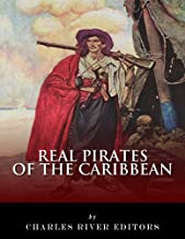 Real Pirates of the Caribbean: Blackbeard, Sir Francis Drake, Captain Morgan, Black Bart, Calico Jack, Anne Bonny, Mary Read, and Henry Every