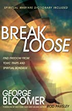 Break Loose: Find Freedom from Toxic Traps and Spiritual Bondage