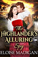 The Highlander's Alluring Spy: A Steamy Scottish Historical Romance Novel