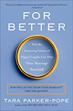 For Better: How the Surprising Science of Happy Couples Can Help Your Marriage Succeed