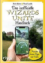 Das inoffizielle Wizards-Unite-Handbuch: Mit den besten Tipps und Tricks (German Edition)