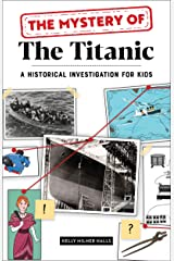 The Mystery of the Titanic: A Historical Investigation for Kids Kindle Edition