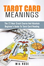 Tarot Card Meanings: The 72 Hour Crash Course And Absolute Beginner's Guide to Tarot Card Reading