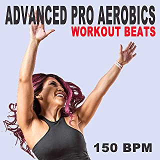 Advanced Pro Aerobics Workout Beats (150 Bpm - The Best Epic Motivation Gym Music for Your Aerobics, Step, Fitness, Cardio, Hiit High Intensity Interval Training, Abs, Barré, Training, Exercise and Run