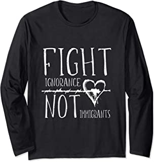 Barbed Wire Heart Fight Ignorance Not Immigrants Long Sleeve T-Shirt
