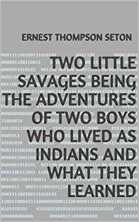 Two Little Savages Being the adventures of two boys who lived as Indians and what they learned (English Edition)