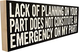 Lack of Planning on Your Part Does Not Constitute an Emergency on My Part. Saying or Quote for Friends and Family. 4 inches x 12 inches. Custom Handmade Solid Wood Block Sign. Hand-Crafted in TN.