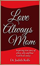 Love Always Mom: A True Story That Will Make You Laugh and Cry