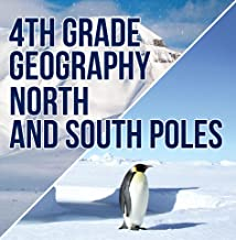 4th Grade Geography: North and South Poles: Fourth Grade Books Polar Regions for Kids (Children's Explore Polar Regions Books)
