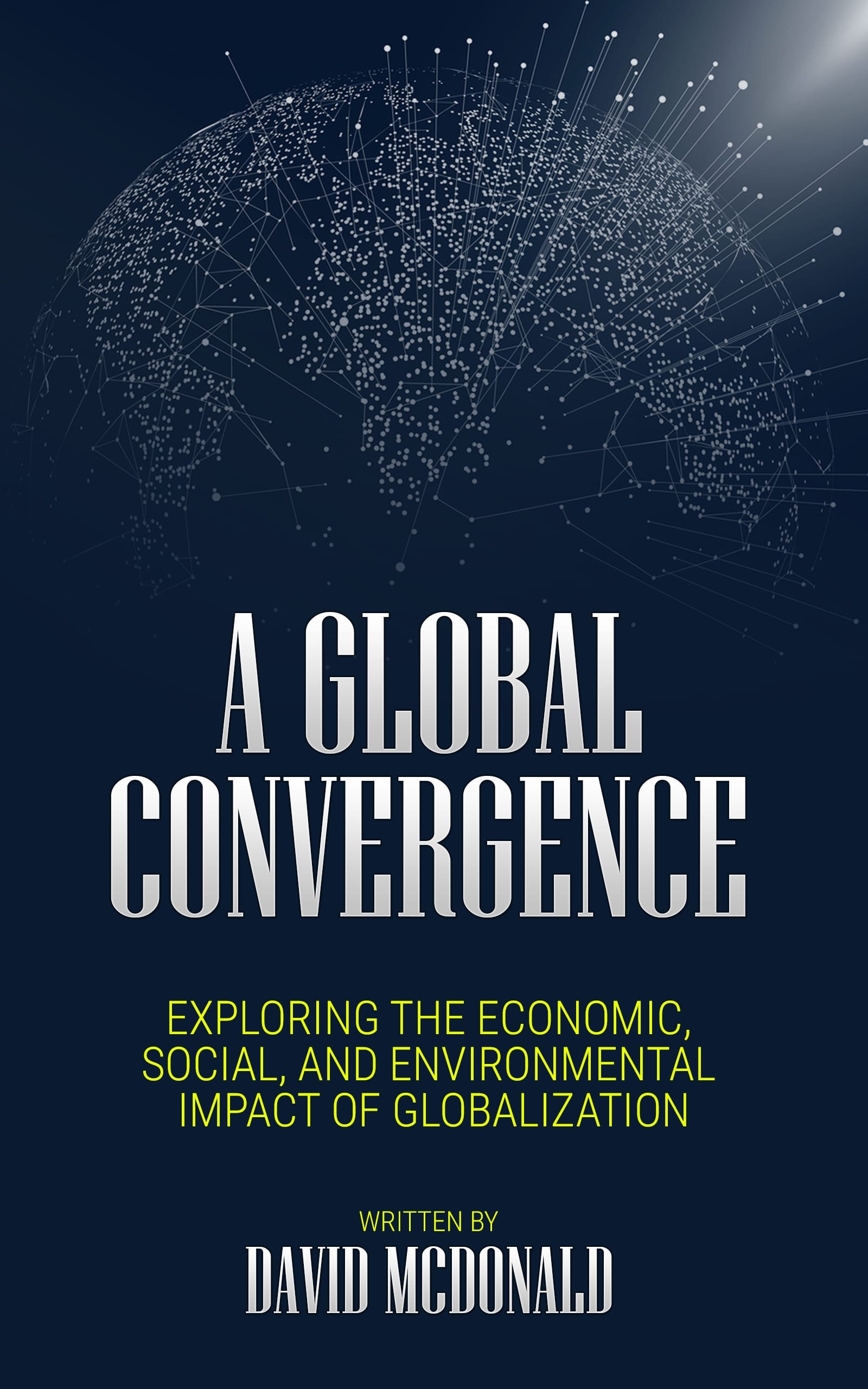 A Global Convergence: Exploring the economic, social, and environmental impact of globalization