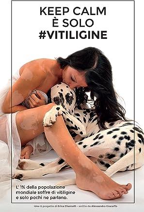 KEEP CALM È SOLO #VITILIGINE