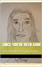 Since You've Been Gone: Poetic reflections of everyday moments (Snapshots Book 2)
