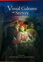 Visual Cultures of Secrecy in Early Modern Europe (Early Modern Studies Book 11)